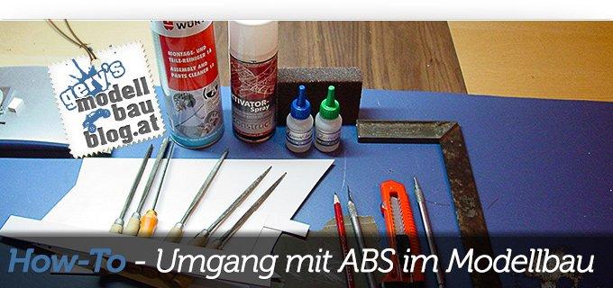 Die ersten Schritte mit dem Umgang mit ABS im Modellbau